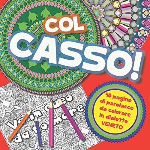 Col Casso!: 40 parolacce in dialetto veneto da colorare - Libro da colorare per Adulti con Mandala contro ansia e stress