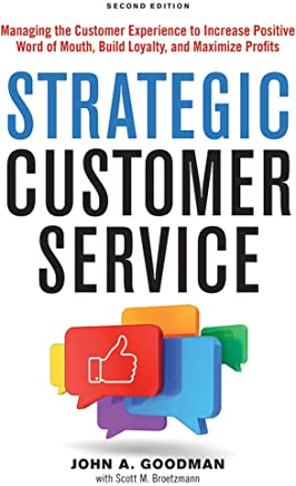 Strategic Customer Service: Managing the Customer Experience to Increase Positive Word of Mouth, Build Loyalty, and Maximize Profits; Library Edition