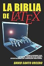 La Biblia de LaTeX: Aprende a escribir tesis, artículos, trabajos fin de grado y presentaciones con terminación profesional.