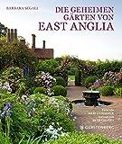 Die geheimen Gärten von East Anglia von Barbara Segall