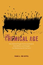 The Chemical Age - How Chemists Fought Famine and Disease, Killed Millions, and Changed Our Relationship with the Earth