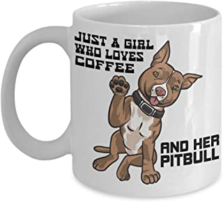 Pit Bull Mug   White - Just a Girl who Loves Coffee and Her Pitbull   Pitbulls Dog Portable Novelty Ceramic Coffee Cup   Pit Bull Themed Gifts For Women Mom Grandma   Lovers Owner Woman Presents