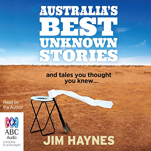 Australia's Best Unknown Stories                   By:                                                                                                                                 Jim Haynes                               Narrated by:                                                                                                                                 Jim Haynes                      Length: 11 hrs and 58 mins     10 ratings     Overall 3.8