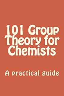 101 Group Theory for Chemists: A practical guide to apply symmetry to chemical problems (Advanced Inorganic Chemistry 101) (Volume 2)