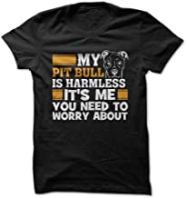My Pit Bull is Harmless. It's Me You Need to Worry About. - Funny T-Shirt - Made On Demand in USA