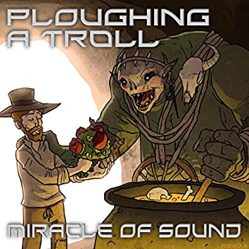 Ploughing a Troll