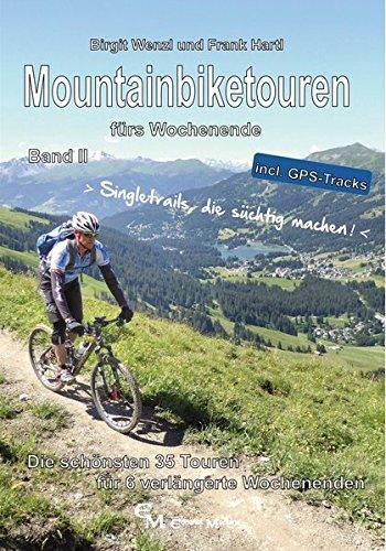 Mountainbiketouren fürs Wochenende Band II: Die schönsten 35 Touren für 6 verlängerte Wochenenden