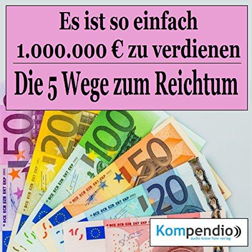 Es ist so einfach, 1.000.000 Millionen Euro zu verdienen     Die fünf Wege zum Reichtum              Autor:                                                                                                                                 Robert Sasse,                                                                                        Yannick Esters                               Sprecher:                                                                                                                                 Yannick Esters                      Spieldauer: 18 Min.     4 Bewertungen     Gesamt 1,3