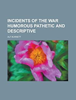 Incidents of the War Humorous Pathetic and Descriptive
