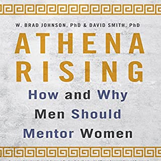 Athena Rising     How and Why Men Should Mentor Women               Written by:                                                                                                                                 W. Brad Johnson PhD,                                                                                        David Smith PhD                               Narrated by:                                                                                                                                 Dana Hickox                      Length: 6 hrs and 41 mins     Not rated yet     Overall 0.0