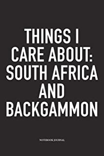 Things I Care About: South Africa And Backgammon: A 6x9 Inch Matte Softcover Diary Notebook With 120 Blank Lined Pages And A Funny Gaming Cover Slogan