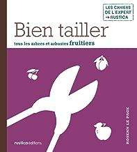 Bien tailler tous les arbres et arbustes fruitiers (Les cahiers de l'expert Rustica) (French Edition)