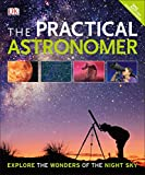 The Practical Astronomer, 2nd Edition: Explore the Wonders of the Night Sky beginners telescopes May, 2021