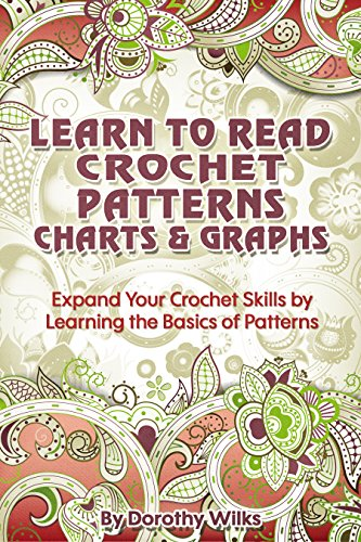 Crochet: Learn to Read Crochet Patterns, Charts, and Graphs. Expand Your Crochet Skills by Learning the Basics of Patterns (English Edition)