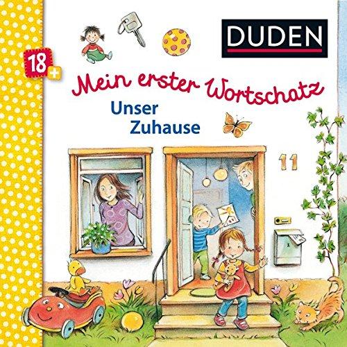 Duden 18+: Mein erster Wortschatz: Unser Zuhause: Allererstes Bild-Wörterbuch (DUDEN Pappbilderbücher 24+ Monate)