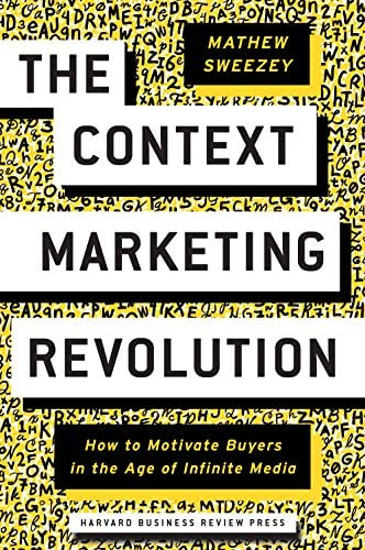The Context Marketing Revolution How to Motivate Buyers in the Age of Infinite Media product image