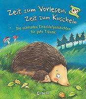 Zeit zum Vorlesen, Zeit zum Kuscheln - Die schoensten Einschlafgeschichten fuer gute Traeume: Gute-Nacht-Geschichten zum Vorlesen fuer Kinder ab 3 Jahre