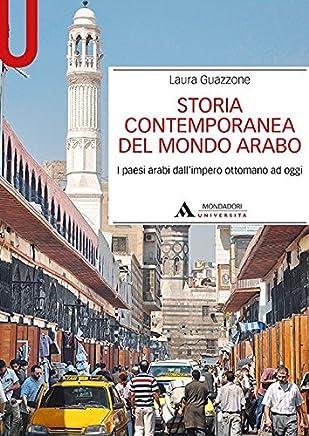 Storia contemporanea del mondo arabo. I paesi arabi dallimpero ottomano ad oggi