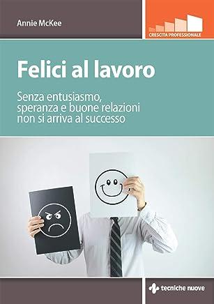 Felici al lavoro: Senza entusiasmo, speranza e buone relazioni non si arriva al successo