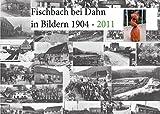 Fischbach in Bildern 1904 - 2011 - Michael Schreiber