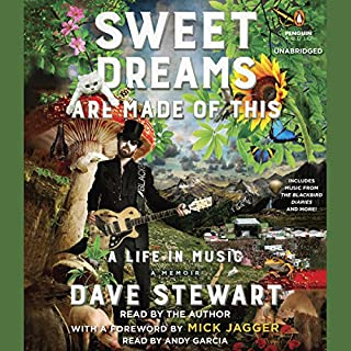 Sweet Dreams Are Made of This     A Life in Music              By:                                                                                                                                 Dave Stewart                               Narrated by:                                                                                                                                 Dave Stewart,                                                                                        Mick Jagger (Foreword)                      Length: 10 hrs and 26 mins     53 ratings     Overall 4.5