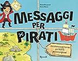 Messaggi per pirati. Ediz. illustrata...