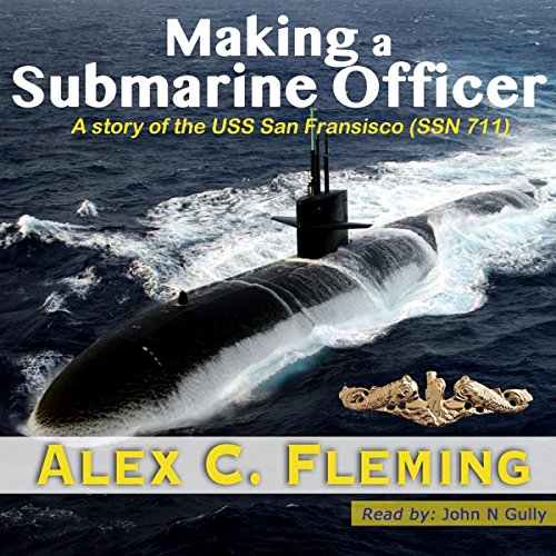 Making a Submarine Officer     A Story of the USS San Francisco (SSN 711)              By:                                                                                                                                 Alex Fleming                               Narrated by:                                                                                                                                 John N Gully                      Length: 9 hrs and 30 mins     4 ratings     Overall 4.8