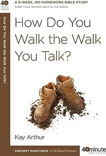 How Do You Walk the Walk You Talk? (40-Minute Bible Studies)