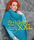 Stricken XXL: 20 Modelle bis Größe 52: Mit einfachen Schritt für Schritt Anleitungen Pullover, Capes und Strickjacken in Oversize und großen Größen stricken. Für Anfänger und Fortgeschrittene