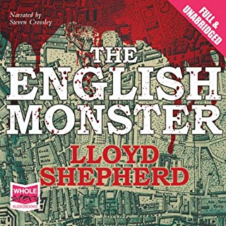 The English Monster                   By:                                                                                                                                 Lloyd Shepherd                               Narrated by:                                                                                                                                 Steven Crossley                      Length: 13 hrs     85 ratings     Overall 3.8