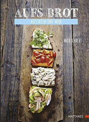 Aufs Brot: Vielseitige Aufstriche, Tapenaden & Rillettes - süß und salzig, warm und kalt, vegetarisch und mit Fleisch