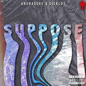 SUPPOSE (feat. SickLot & Ansh4sure)