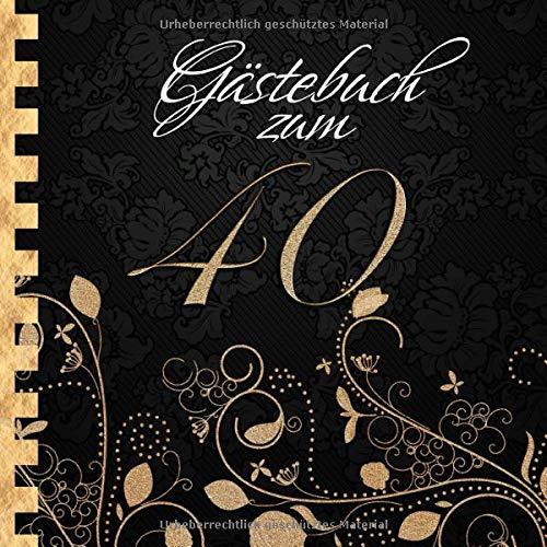 Gästebuch: Zum 40. Geburtstag I Edles Cover in Schwarz & Gold I für 60 Gäste I für geschriebene...