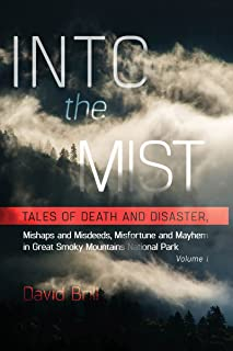 Into the Mist: Tales of Death Disaster, Mishaps and Misdeeds, Misfortune and Mayhem in Great Smoky Mountains National Park