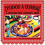 ¡Todos a Comer! A Mexican Food Alphabet Book (Bilingual English and Spanish Edition)