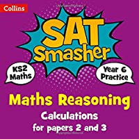 Year 6 Maths Reasoning - Calculations for papers 2 and 3: For the 2020 Tests (Collins KS2 SATs Smashers)