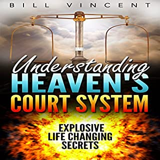 Understanding Heaven's Court System     Explosive Life Changing Secrets              By:                                                                                                                                 Bill Vincent                               Narrated by:                                                                                                                                 Dan Carroll                      Length: 3 hrs and 22 mins     36 ratings     Overall 4.7