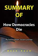 Summary Of How Democracies Die: By Daniel Ziblatt, Steven Levitsky