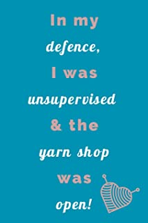In My Defence, I was Unsupervised: Humorous Yarn Saying - Journal Notepad To Write In