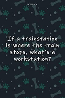 Lined Notebook Journal Cute Dog Cover If a trainstation is where the train stops, what's a workstation-: Journal, Journal,...