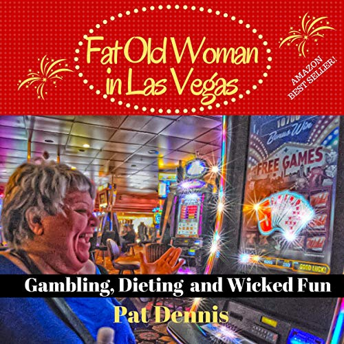 Fat Old Woman in Las Vegas     Gambling, Dieting, and Wicked Fun              By:                                                                                                                                 Pat Dennis                               Narrated by:                                                                                                                                 Beth Kesler                      Length: 4 hrs and 46 mins     2 ratings     Overall 3.0