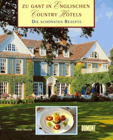 Zu Gast in englischen Country- Hotels. Die schönsten Rezepte