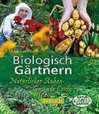 Biologisch Gärtnern: Natürlicher Anbau - Gesunde Ernte (Grüne Traumwelten)