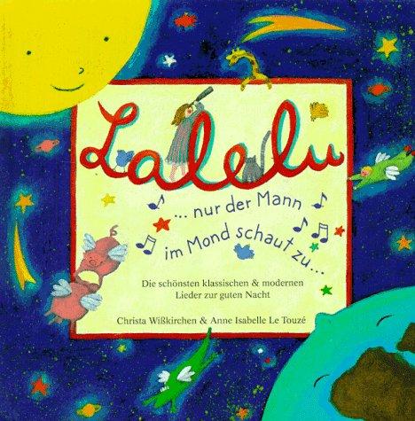 Lalelu, nur der Mann im Mond schaut zu: Die schönsten klassischen & modernen Lieder zur guten Nacht