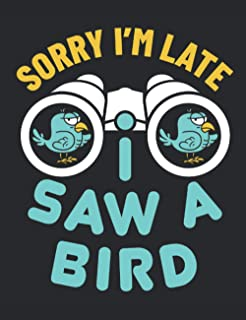 Sorry I'm Late I Saw a Bird: Bird Watching Notebook, Blank Paperback Lined Book to Write in, Birding Log, 150 pages, colle...