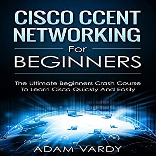 Cisco CCENT Networking for Beginners     The Ultimate Beginners Crash Course to Learn Cisco Quickly and Easily               By:                                                                                                                                 Adam Vardy                               Narrated by:                                                                                                                                 Jim D. Johnston                      Length: 2 hrs and 22 mins     6 ratings     Overall 2.2