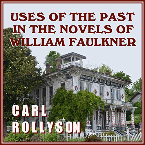 Uses of the Past in the Novels of William Faulkner audiobook cover art