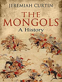 The Mongols: A History by [Jeremiah Curtin]