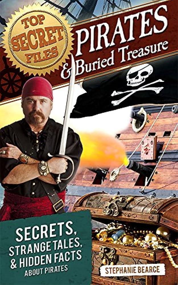 粒子耐久急ぐTop Secret Files: Pirates and Buried Treasure: Secrets, Strange Tales, and Hidden Facts about Pirates (Top Secret Files of History Book 0) (English Edition)