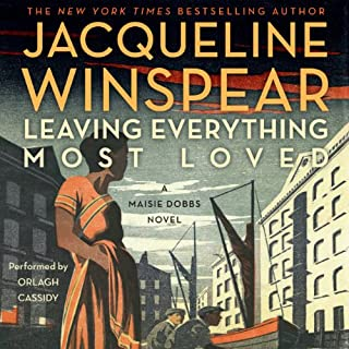 Leaving Everything Most Loved     Maisie Dobbs, Book 10              Written by:                                                                                                                                 Jacqueline Winspear                               Narrated by:                                                                                                                                 Orlagh Cassidy                      Length: 10 hrs and 8 mins     4 ratings     Overall 4.8